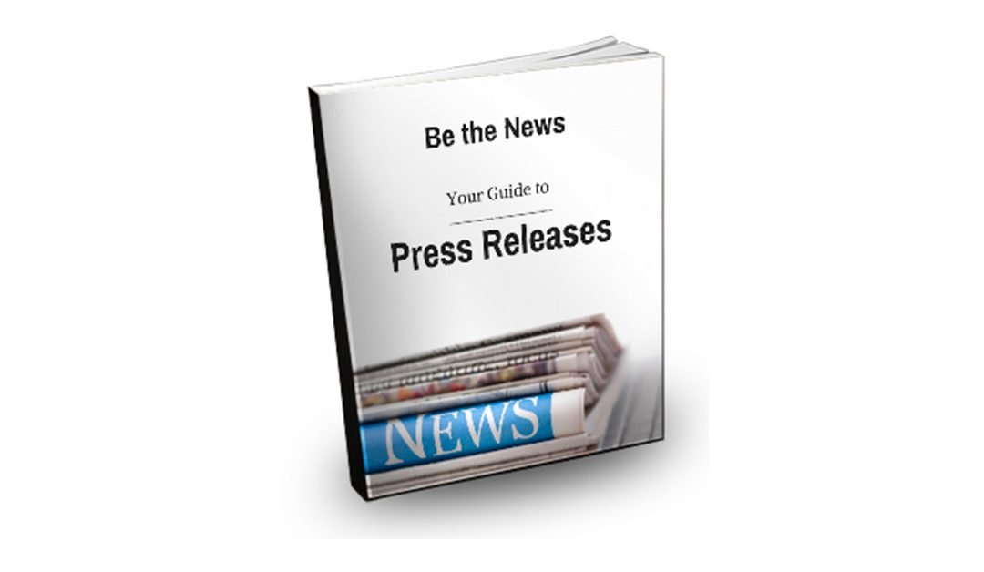 Free Download: Be the News – Your Guide to Press Releases