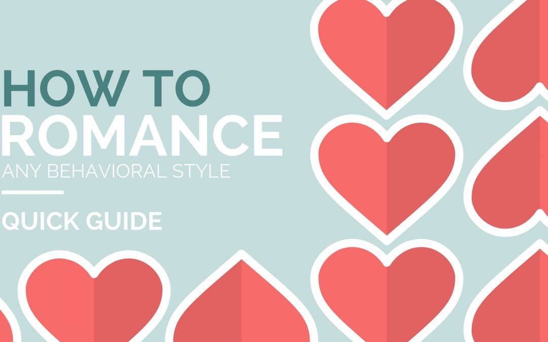 How to Romance Any Behavioral Style [QUICK GUIDE]
