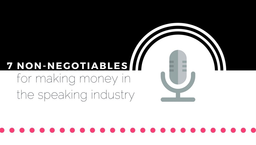 7 Non-Negotiables for Making Money in the Speaking Industry [EBOOK]